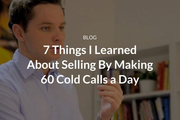 7 Things I Learned About Selling By Making 60 Cold Calls a Day