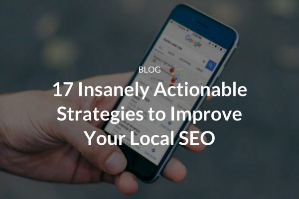 17 Insanely Actionable Strategies to Improve Your Local SEO